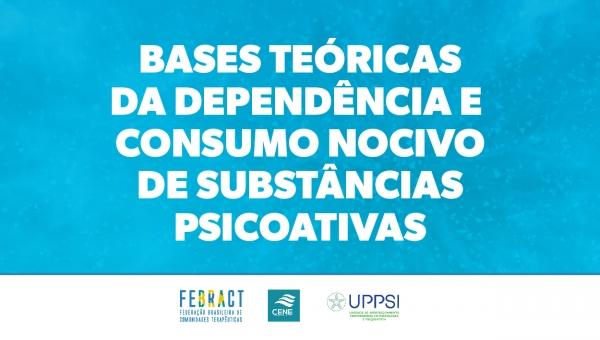 Bases Teóricas da dependência e consumo nocivo de substâncias psicoativas