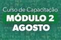 CURSO DE CAPACITAÇÃO - MÓDULO 2 - AGOSTO