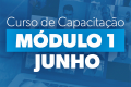 CURSO DE CAPACITAÇÃO - MÓDULO 1 - JUNHO