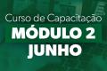 CURSO DE CAPACITAÇÃO - MÓDULO 2 - JUNHO
