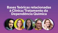 Bases Teóricas relacionadas à Clínica / Tratamento da Dependência Química