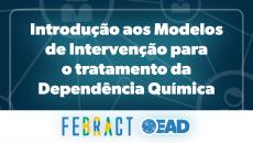 INTRODUÇÃO AOS MODELOS DE INTERVENÇÃO PARA O TRATAMENTO DA DEPENDÊNCIA QUÍMICA