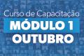 CURSO DE CAPACITAÇÃO - MÓDULO 1 - OUTUBRO