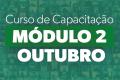 CURSO DE CAPACITAÇÃO - MÓDULO 2 - OUTUBRO